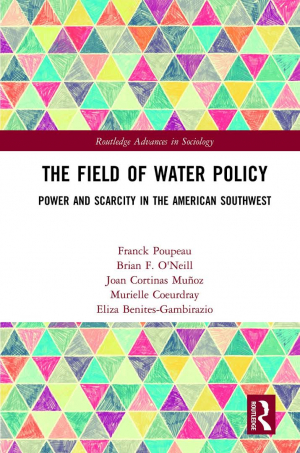 The field of water policy: power and scarcity in the American Southwest (Poupeau et al., 2019)