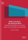 Water scarcity in the American West: Unauthorized water use and the new future of water accountability (Castellano, 2020)