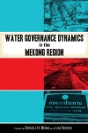 Water governance dynamics in the Mekong Region (Blake and Robins, 2016)
