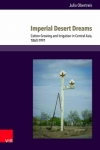 Imperial desert dreams. Cotton growing and irrigation in Central Asia, 1860–1991 (Obertreis, 2017)