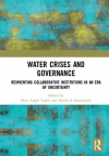 Water crises and governance: Reinventing collaborative institutions in an era of uncertainty (Taylor and Sonnenfeld, 2019)