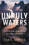 Unruly waters: How rains, rivers, coasts, and seas have shaped Asia's history (Amrith, 2018)