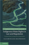 Indigenous water rights in law and regulation. Lessons from comparative experience (Macpherson, 2019)
