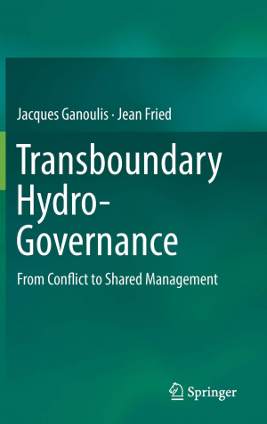 Transboundary hydro-governance: from conflict to shared management (Ganoulis and Fried, 2018)