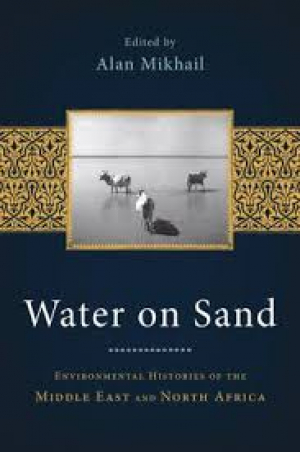 Water on sand: Environmental histories of the Middle East and North Africa (Mikhail, 2013)