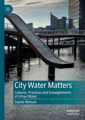 City water matters: Cultures, practices and entanglements of urban water (Watson, 2019)