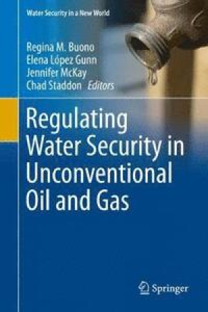 Regulating water security in unconventional oil and gas (R. Buono, E. López-Gunn, J. McKay and C. Staddon, 2019)