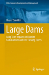 Large dams: Long term impacts on riverine communities and free flowing rivers (Scudder, 2019)