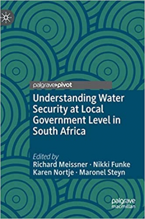 Understanding water security at local government level in South Africa (Meissner, Funke, Nortje and Steyn, 2019)