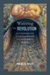 Watering the revolution: An environmental and technological history of agrarian reform in Mexico (Wolfe, 2017)