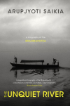 The unquiet river: A biography of the Brahmaputra (Saikia, 2019)