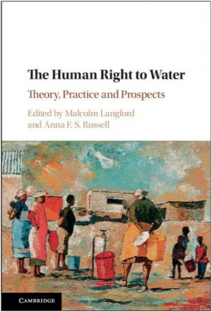 The human right to water. Theory, practice and prospects (Langford and Russell, 2017)