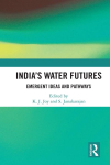 India's water futures: Emergent ideas and pathways (Joy and Janakarajan, 2018)