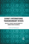 China's international transboundary rivers. Politics, security and diplomacy of shared water resources (Xie and Jia, 2018)
