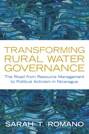 Transforming rural water governance - The road from resource management to political activism in Nicaragua (Romano, 2019)