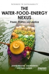 The water-food-energy nexus. Power, politics and Justice (Allouche, Middleton and Gyawali, 2018)