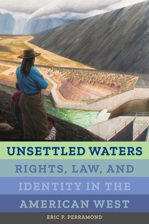 Unsettled waters: Rights, law, and identity in the American West (Perramond, 2018)